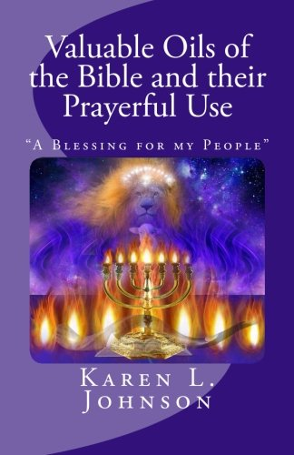 Valuable Oils of the Bible and their Prayerful Use: