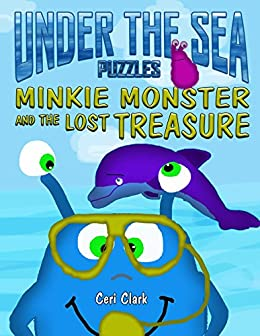Under the Sea Puzzles: Minkie Monster and the Lost Treasure (Preschool Puzzlers Book 3) by [Clark, Ceri]