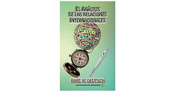 El Análisis de Las Relaciones Internacionales: Cómo Desarrollar La Proyección Geopolítica y Geoestratégica de Un Estado (Spanish Edition): Karl Wolfgang ...