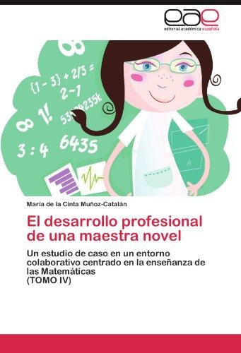 El desarrollo profesional de una maestra novel: Un estudio de caso en un entorno colaborativo centrado en la enseñanza de las Matematicas   (TOMO IV)  [Muñoz-Catalan, Maria de la Cinta] (Tapa Blanda)