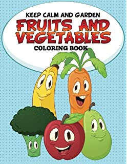Keep Calm And Garden Fruits Vegetables Coloring Book