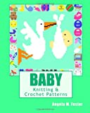 BABY Knitting and Crochet Patterns, Angela Foster, 1463786964