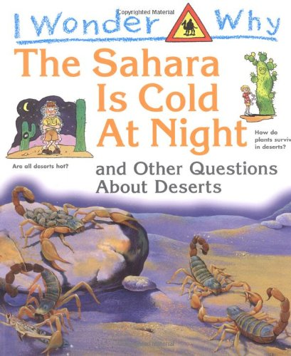 Download I Wonder Why the Sahara is Cold at Night: And Other Questions About Deserts (I wonder why series) pdf