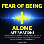 Fear of Being Alone Affirmations: Positive Daily Affirmations to Ease the Anxiety and Fear of Being Alone Using the Law of Attraction, Self-Hypnosis, Guided Meditation and Sleep Learning | Stephens Hyang