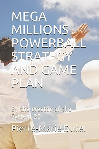 MEGA MILLIONS POWERBALL STRATEGY AND GAME PLAN: By the creator of the System 25