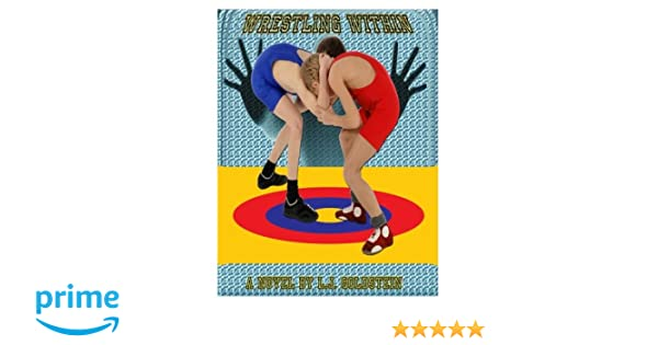 Wrestling Within Gay Coming Of Age Wrestling Volume 1 L J Goldstein 9781469953816 Amazon Com Books