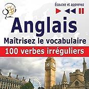 Maîtrisez le vocabulaire anglais: 100 verbes irréguliers - niveau débutant / intermédiaire A2-B2 (Écoutez et apprenez) | Dorota Guzik