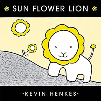 Sun Flower Lion - Kindle edition by Henkes, Kevin, Henkes, Kevin. Children  Kindle eBooks @ Amazon.com.