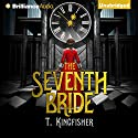 The Seventh Bride Audiobook by T. Kingfisher Narrated by Kaylin Heath