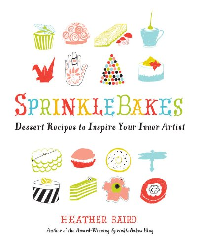 [SprinkleBakes: Dessert Recipes to Inspire Your Inner Artist] (Sterling Dessert)
