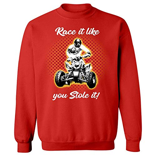 Americas Best Buys ATV Gift Race It Like You Stole It Quad Bike - Sweatshirt Red ()