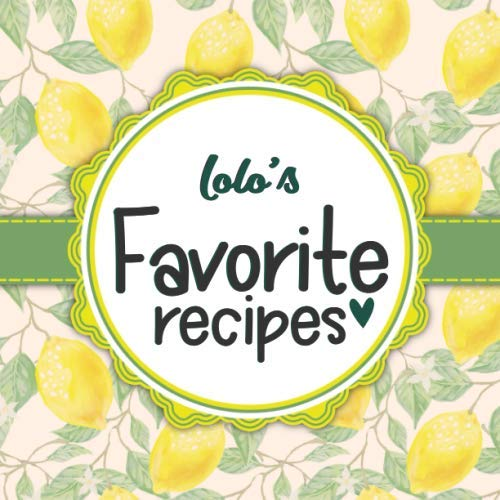 Lolo's Favorite Recipes: Blank Cookbook - Make Him Smile With This Cute Personalized Empty Recipe Book With 120 Recipe Pages - Lolo Gift for Birthday, Fathers Day, Christmas, or Other Holidays by Happy Little Recipe Books