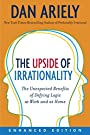 The Upside of Irrationality (Enhanced Edition): The Unexpected Benefits of Defying Logic at Work and at Home