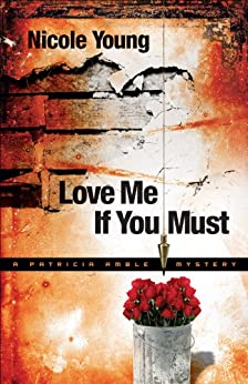 Love Me If You Must (Patricia Amble Mystery Book #1) by [Young, Nicole]