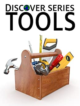 Tools: Discover Series Picture Book for Children (Kindle Kids Library) by [Publishing, Xist]