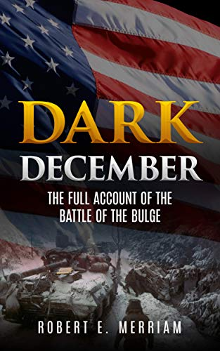 Pdf eBooks Dark December (Annotated): The Full Account of the Battle of the Bulge