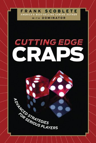 Cutting Edge Craps: Advanced Strategies for Serious Players (Best Table Game To Win At Casino)