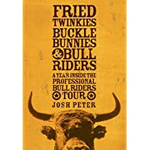 Fried Twinkies, Buckle Bunnies, & Bull Riders:A Year Inside the Professional Bull Riders Tour