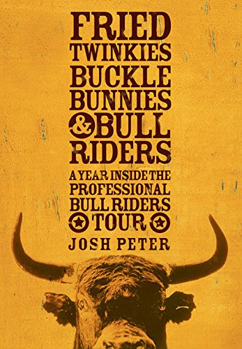 Fried Twinkies, Buckle Bunnies, & Bull Riders:A Year Within the Professional Bull Riders Tour