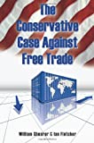 The Conservative Case Against Free Trade