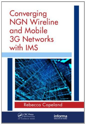 Download Converging NGN Wireline and Mobile 3G Networks with IMS: Converging NGN and 3G Mobile Pdf