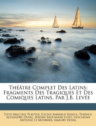 Théâtre Complet Des Latins: Fragments Des Tragiques Et Des Comiques Latins, Par J.B. Levée (French Edition) -  Titus Maccius Plautus, Paperback