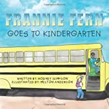 Frannie Fern Goes to Kindergarten, Rodney Simpson, 1449054552