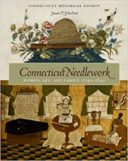 Susan P. Schoelwer - Connecticut Needlework: Women, Art, And Family, 1740-1840