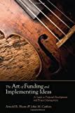img - for The Art of Funding and Implementing Ideas: A Guide to Proposal Development and Project Management book / textbook / text book
