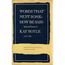 Words That Must Somehow Be Said: Selected Essays of Kay Boyle, 1927-1984