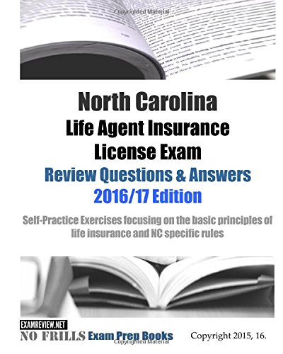 Download North Carolina Life Agent Insurance License Exam Review Questions & Answers 2016/17 Edition: Self-Practice Exercises focusing on the basic principles of life insurance and NC specific rules Pdf