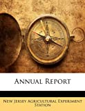 Annual Report, New Jersey Agricultural Experim Station, 114573331X