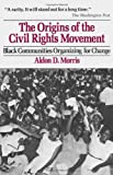 The Origins of the Civil Rights Movements, Aldon D. Morris, 0029221307