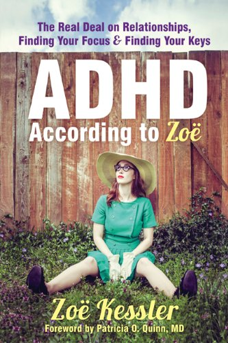 Download ADHD According to Zoë: The Real Deal on Relationships, Finding Your Focus, and Finding Your Keys pdf epub