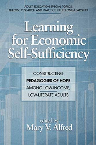 Learning for Economic Self-Sufficiency: Constructing Pedagogies of Hope Among Low-Income, Low-Literate Adults (Adult Edu