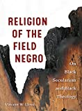 img - for Religion of the Field Negro: On Black Secularism and Black Theology book / textbook / text book
