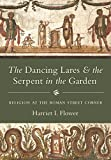 The Dancing Lares and the Serpent in the Garden: Religion at the Roman Street Corner (Hardcover)