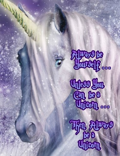 Always be Yourself...Unless You Can be a Unicorn...Then Alwa