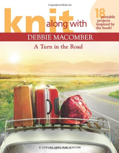 (Knit Along with Debbie Macomber ? A Turn in the Road (Leisure Arts #5506))