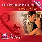 Billionaire Baby Dilemma   Barbara Dunlop