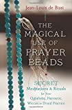The Magical Use of Prayer Beads: Secret Meditations