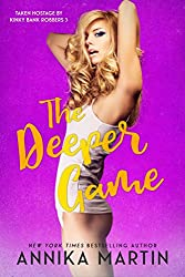 The Deeper Game (Taken Hostage by Kinky Bank Robbers Book 3)