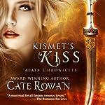 Kismet's Kiss: A Fantasy Romance : Alaia Chronicles | Cate Rowan
