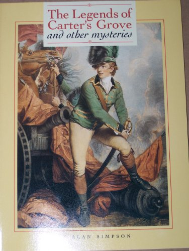 The Legends of Carter's Grove and Other Mysteries: A Selection of Essays from the Journal of Colonial - Williamsburg Mall Virginia