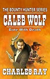 The Bounty Hunter Western Series - Caleb Wolf: Date With Death: A Classic Western Adventure