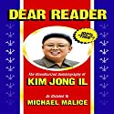Dear Reader: The Unauthorized Autobiography of Kim Jong Il Audiobook by Michael Malice Narrated by Marcus Freeman