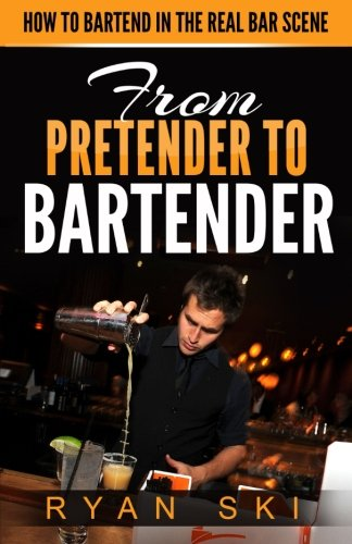 From Pretender to Bartender: How to Bartend in the Real Bar Scene