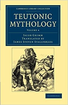 Teutonic Mythology (Cambridge Library Collection - Anthropology) (Volume 4) by Grimm, Jacob (2012)