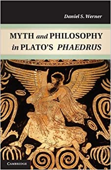 Myth and Philosophy in Plato's Phaedrus [2012] 1 Ed. Dr Daniel S. Werner