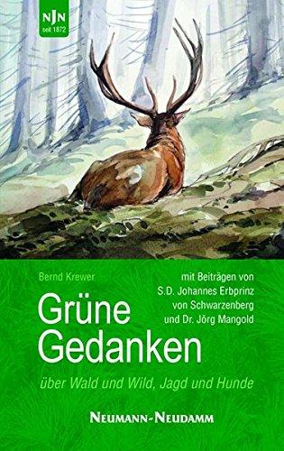 Grüne Gedanken: über Wald und Wild, Jagd und Hunde Gebundenes Buch – 18. Oktober 2017 Krewer Bernd Neumann-Neudamm Melsungen 3788818840 Tiere / Jagen / Angeln